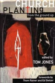 book cover of Church planting from the ground up by Tom Jones