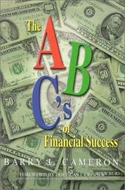 book cover of The A, B, C's of Financial Success by Barry L. Cameron