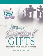 book cover of Using your spiritual gifts : equipped to serve, engaged in serving by Eddie Rasnake