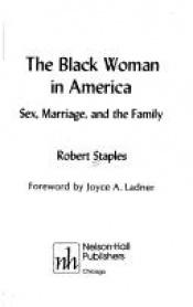 book cover of Black Woman in America - Sex, Marriage & the Family by Robert Staples