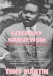book cover of Literary Garveyism : Garvey, black arts, and the Harlem renaissance by Tony Martin