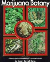book cover of Marijuana Botany: Propagation and Breeding of Distintive Cannabis by Robert Connell Clarke
