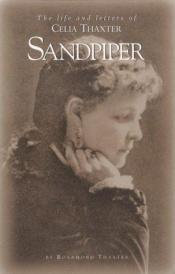 book cover of Sandpiper the Life and Letters of Celia Thaxter by Rosamond Thaxter