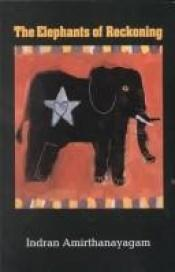 book cover of The Elephants of Reckoning by Indran Amirthanayagam