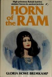 book cover of Horn of the Ram: High Priestess Rahab Battles Sinister Forces in Ancient Jericho by Gloria Howe Bremkamp