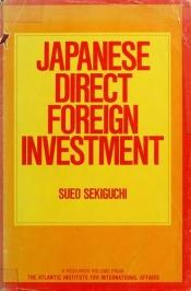 book cover of Japanese Direct Foreign Investment (Atlantic Institute for International Affairs Research Studies : Vol. 1) by Sueo Sekiguchi