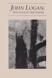 book cover of John Logan, the collected poems by John Logan