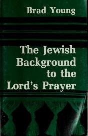 book cover of The Jewish Background to the Lord's Prayer by Brad Young