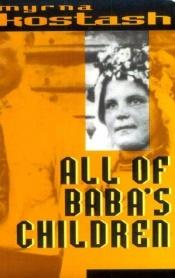 book cover of All of Baba's Children by Myrna Kostash