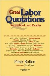 book cover of Great labor quotations : sourcebook and reader by Peter Bollen