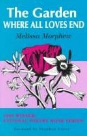 book cover of The Garden Where All Loves End by Melissa Morphew