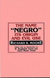 book cover of Name Negro Its Origin and Evil Use by Richard B. Moore