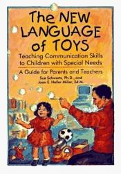 book cover of The language of toys : teaching communication skills to special-needs children : a guide for parents and teachers by Sue Schwartz, Ph. D.