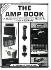 book cover of The Amp Book: A Guitarist's Introductory Guide to Tube Amplifiers by Donald Brosnac