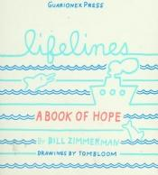 book cover of Lifelines: A Book of Hope: Some Thoughts to Cling to When Life Brings You Tough Times by Bill Zimmerman