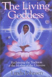 book cover of The Living Goddess: Reclaiming the Tradition of the Mother of the Universe by Linda Johnsen