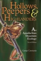 book cover of Hollows, Peepers, And Highlanders: An Appalachian Mountain Ecology by George Constantz