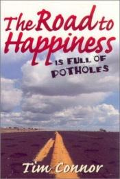 book cover of The Road to Happiness Is Full of Potholes by Tim Connor