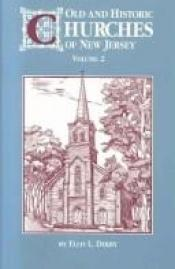 book cover of Old and Historic Churches of New Jersey, Vol. 2 by Ellis L. Derry