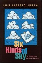 book cover of Six kinds of sky by Luís Alberto Urrea