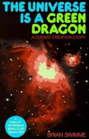 book cover of Universe Is A Green Dragon by Brian Swimme Ph.D.