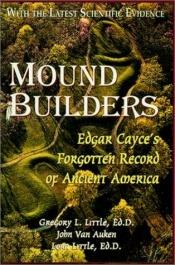 book cover of Mound Builders: Edgar Cayce's forgotten record of ancient America by Gregory L. Little
