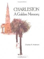 book cover of Charleston, a Golden Memory by Charles Roberts Anderson