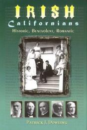 book cover of Irish Californians: Historic, Benevolent, Romantic by Patrick J. Dowling