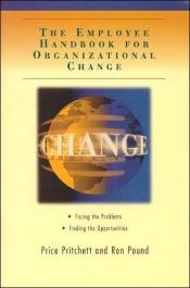 book cover of The employee handbook for organizational change by Price Pritchett