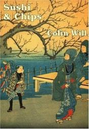 book cover of Sushi and Chips by Colin Will