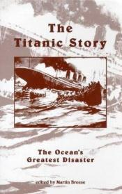 book cover of Wreck and sinking of the Titanic : the ocean's greatest disaster : a graphic and thrilling account of the sinking o by Martin Breese
