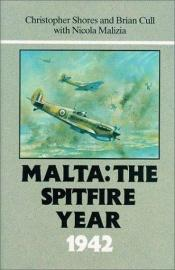 book cover of Malta : the Spitfire year 1942 by Christopher F Shores