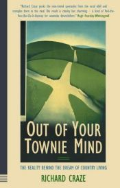 "book cover of Out Of Your Townie Mind : "" The Reality Behind The Dream Of Country Living"" by Richard Craze"