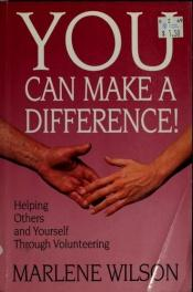 book cover of You Can Make a Difference: Helping Others and Yourself Through Volunteering by Marlene Wilson