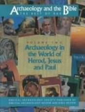 book cover of Archaeology and the Bible: The Best of Bar : Archaeology in the World of Herod, Jesus and Paul (Archaeology and the Bibl by Hershel Shanks