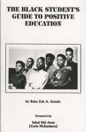 book cover of The Black student's guide to positive education: For high school, college, graduate, professional and technical students by Zak A. Kondo
