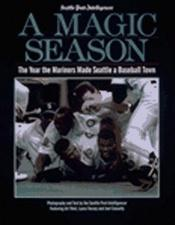 book cover of A Magic Season: The Book on the 1995 Seattle Mariners by Seattle Post-Intelligencer