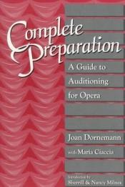 book cover of Complete Preparation: A Guide to Auditioning for Opera by Joan Dornemann