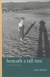 book cover of Beneath a Tall Tree by Jean A. S. Strauss
