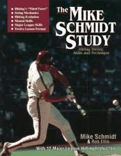 book cover of The Mike Schmidt Study: Hitting Theory, Skills and Technique by Mike Schmidt