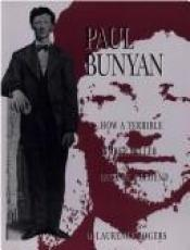 book cover of Paul Bunyan: How a Terrible Timber Feller Became a Legend by Laurence D. Rogers