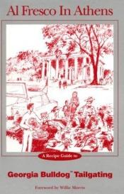 book cover of Al Fresco in Athens: A Recipe Guide to Georgia Bulldog Tailgating by Lucy W. Littleton