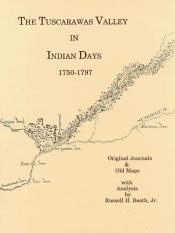book cover of The Tuscarawas Valley in Indian Days 1750-1797: Original Journals and Old Maps by Jr. Booth, Russell H.