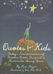 book cover of Quotes for Kids: Today's Interpretations of Timeless Quotes Designed to Nurture the Young Spirit by Lisa Meyer