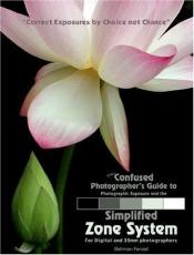 book cover of The Confused Photographer's Guide to Photographic Exposure and the Simplified Zone System by author not known to readgeek yet