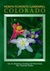 book cover of Month-To-Month Gardening, Colorado by author not known to readgeek yet