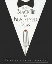 book cover of From Black Tie to Blackeyed Peas: Savannah's Savory Secrets by Irving Victor