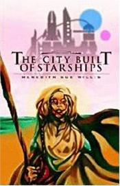 book cover of The City Built of Starships by Meredith Sue Willis