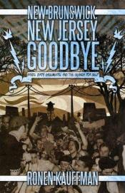 book cover of New Brunswick, New Jersey, Goodbye: Bands, Dirty Basements, and the Search for Self by Ronen Kauffman