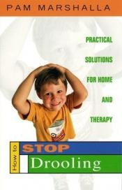 book cover of How to Stop Drooling: Practical Solutions for Home and Therapy by Pam Marshalla